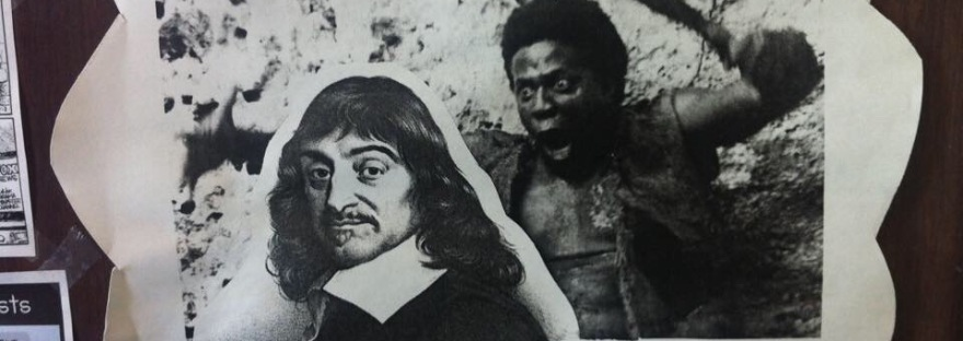"""Photograph of a collage of Rene Descartes, juxtaposed with an image of a black man with a machete, so it appears that Descartes is about to be attacked. Text reads: """"modern philosophy is largely a reaction to Descartes"""""""