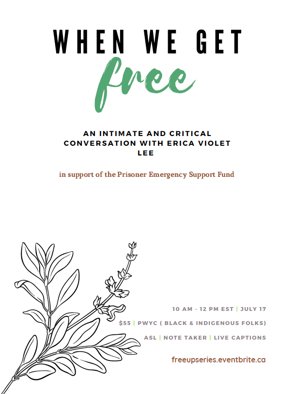 A rectangular poster with a white background and a line illustration of garden herbs in the bottom left corner, large title text which is positioned near the top in green and black reads: When We Get Free    Underneath it, smaller text reads:  In conversation with Erica Violet Lee   in support of the Prisoner Emergency Support Fund    To the right of the illustration, other text reads:    July 17th  | 10 AM EST  FREEUPSERIES.EVENTBRITE.CA  $55/session | $350 Series pass  PWYC (Black & Indigenous folks)